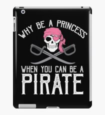 Why Be A Princess When You Can Be A Pirate? iPad Case/Skin