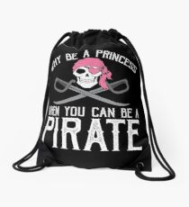 Why Be A Princess When You Can Be A Pirate? Drawstring Bag