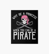 Why Be A Princess When You Can Be A Pirate? Art Board
