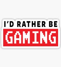 GAMER - I'D RATHER BE GAMING Sticker