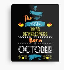 The Best Web-Developers Are Born In October Tshirt    Metal Print