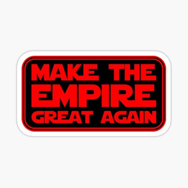 Make The Empire Great Again Sticker