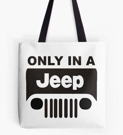 ONLY IN A JEEP Tote Bag