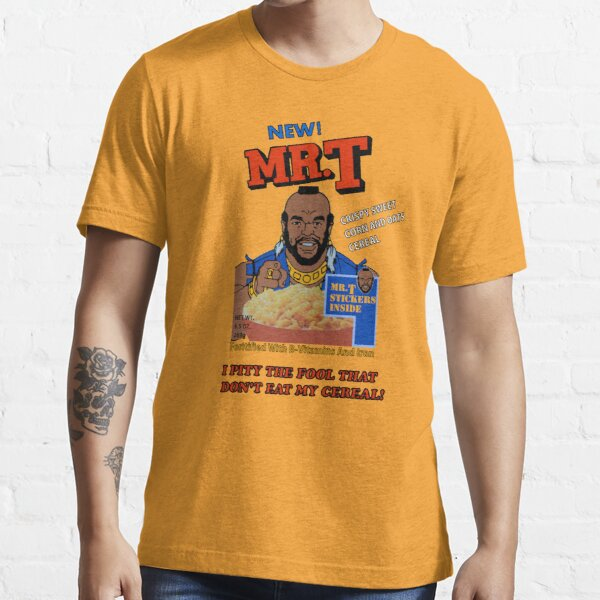 I Pity The Fool That Don't Eat My Cereal! Essential T-Shirt