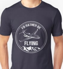 Epic Airliner Pilot Gift T-Shirt I'd Rather be Flying Airplane Aviation Unisex T-Shirt
