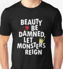 Beauty Be Damned! Let Monsters Reign! Unisex T-Shirt