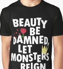 Beauty Be Damned! Let Monsters Reign! Graphic T-Shirt
