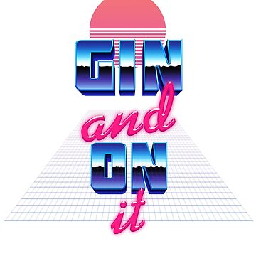 Gin and On It by Joe-Shrimpton