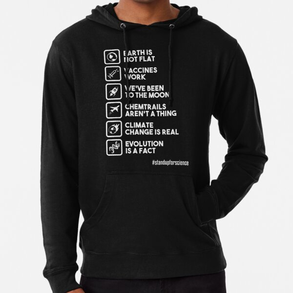 Earth is not flat - Vaccines work - We've been to the moon - Chemtrails aren't a thing - Climate change is real - Evolution is a fact - Stand up for science Lightweight Hoodie