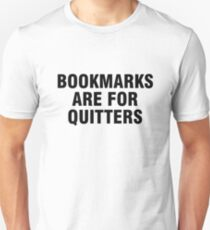 Bookmarks are for quitters Unisex T-Shirt