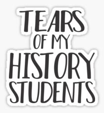 Tears of My History Students Sticker