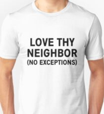 Love thy neighbor no exceptions Unisex T-Shirt