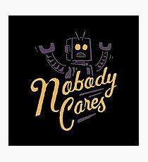 Nobody Cares Photographic Print
