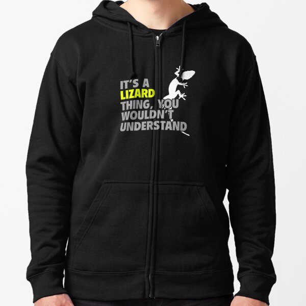 It's a Lizard Thing You Wouldn't Understand Zipped Hoodie