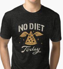 No Diet Today Tri-blend T-Shirt