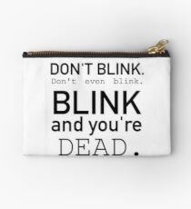Blink and you're dead. Studio Pouch