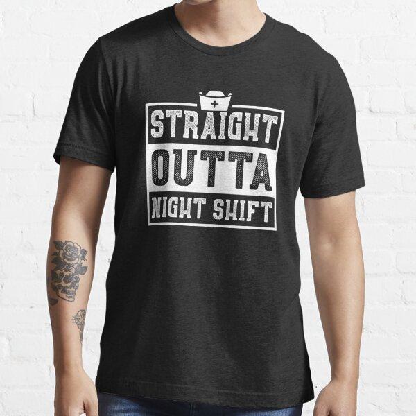 Straight Outta Night Shift Nurse Essential T-Shirt