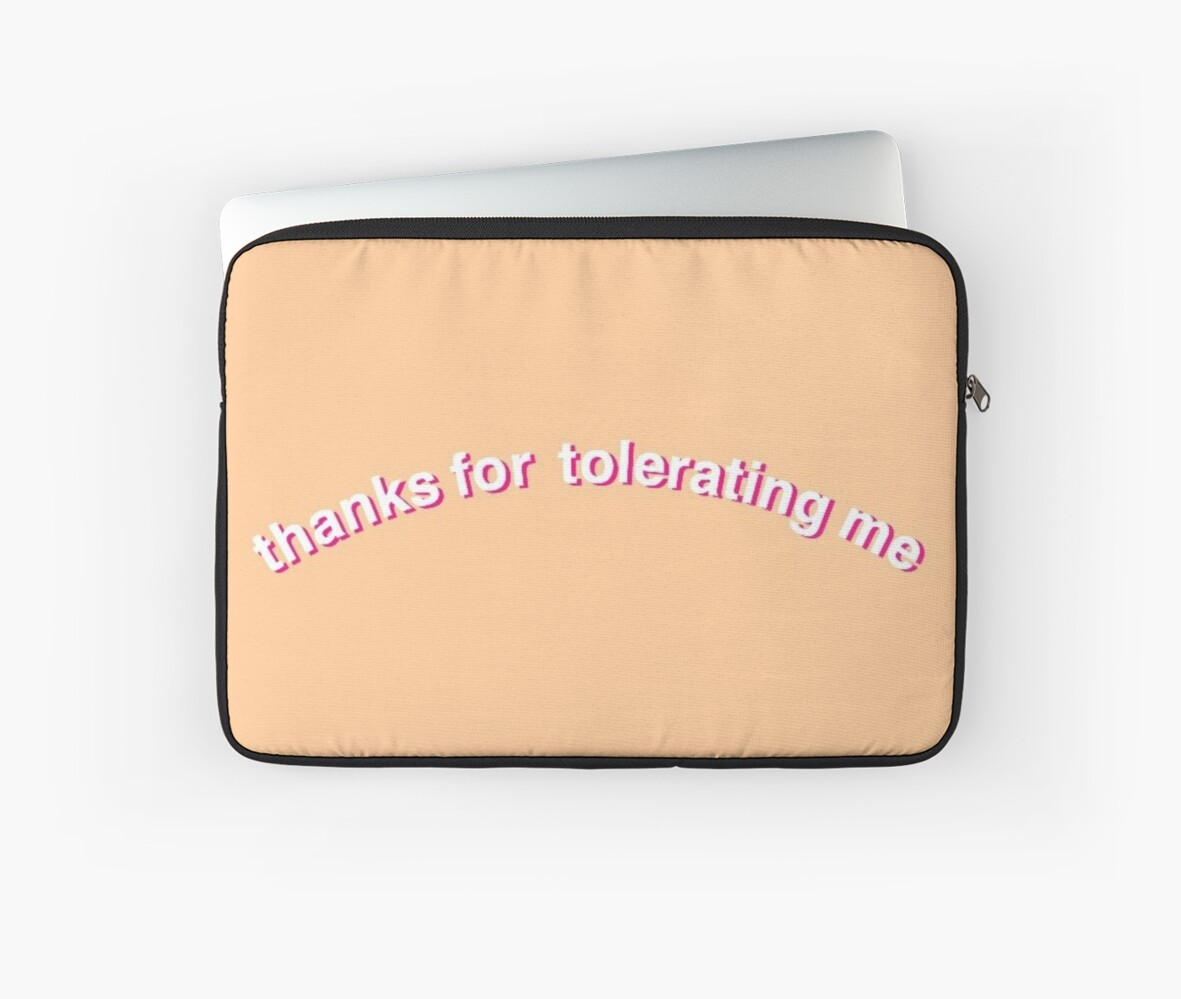 thanks for tolerating me laptop sleeves by going kokoshop redbubble
