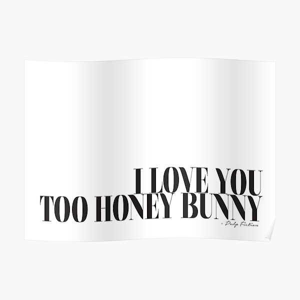 I love you too honey bunny - Pulp Fiction Poster
