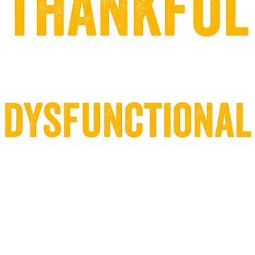 Thankful For My Dysfunctional Family by AurlexTees