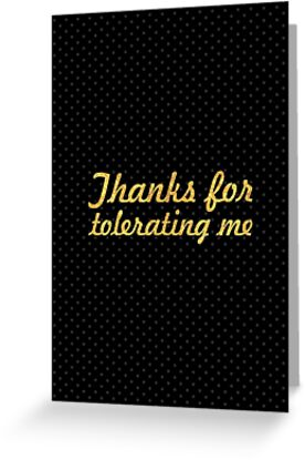 thanks for tolerating me inspirational quote greeting cards by