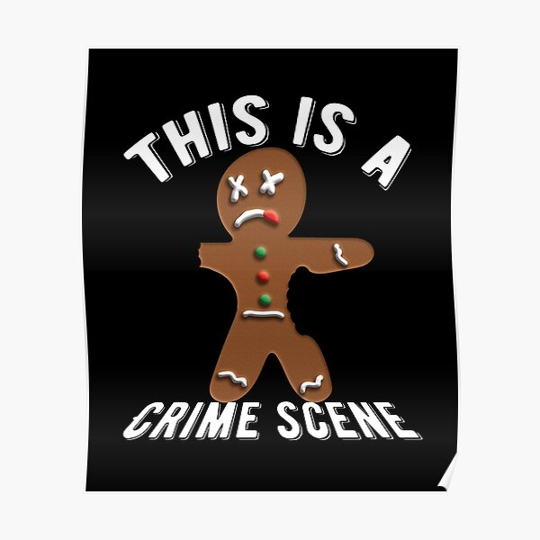 This Is A Crime Scene Dead Gingerbread Man Poster