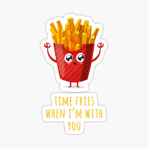 Time Fries When I'm With You Sticker