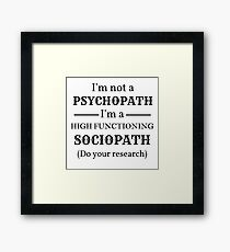 Holmes I'm not a Psychopath, I'm a High-functioning Sociopath - Do your research Framed Print