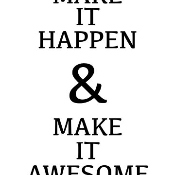 Make it Happen & Make it Awesome by JaySykesMedia