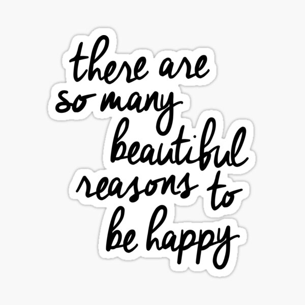 There Are So Many Beautiful Reasons to Be Happy Sticker