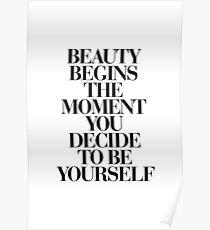Schönheit beginnt in dem Moment, in dem du entscheidest, du selbst zu sein Poster