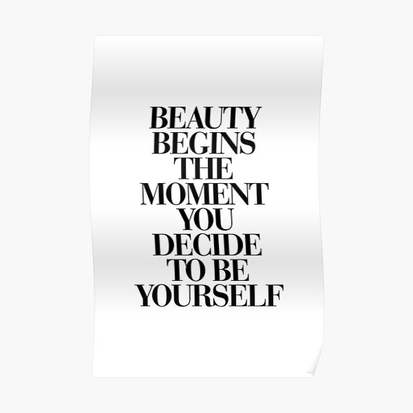 Beauty Begins The Moment You Decide to be Yourself Poster