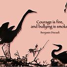 Courage is fire; bullying is smoke  by Bonnie T.  Barry