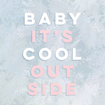 Baby it's Cool Outside! by Dominiquevari