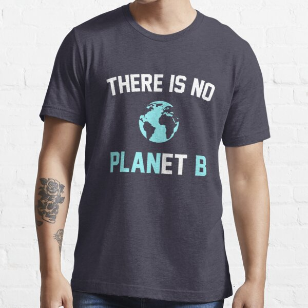 There is No Planet B Essential T-Shirt