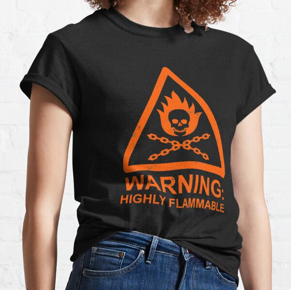 Warning: Highly Flammable Classic T-Shirt
