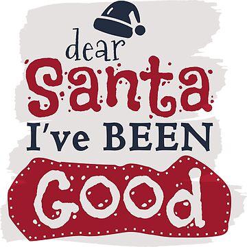 Christmas Design. Santa I've Been Good by JeksonJS