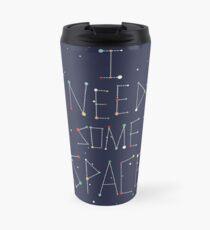 I Need Some Space Travel Mug