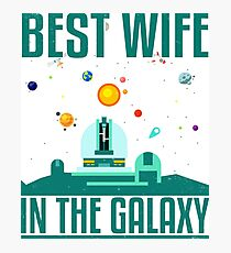 Best Wife in the Galaxy Tshirt original graphic design Photographic Print