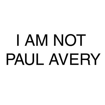 I am NOT Paul Avery by tjrider93