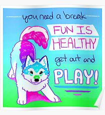 """""""FUN IS HEALTHY, get out and PLAY!"""" Wolf Pup Poster"""