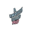 A Universe Called Fred by tvcream