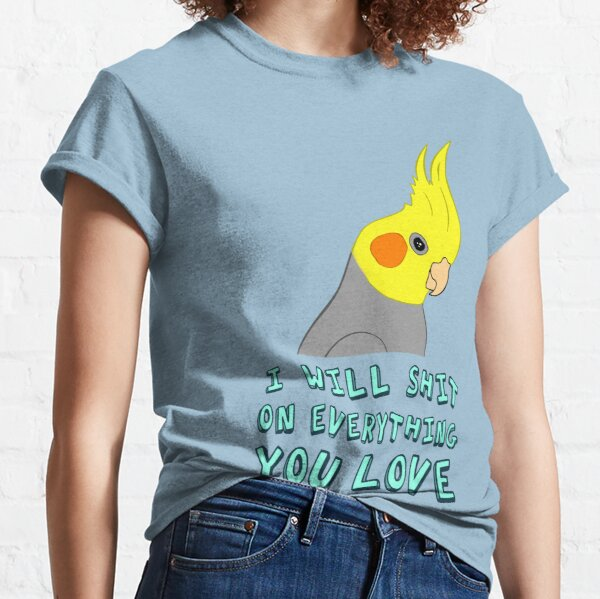 I will shit on everything you like Classic T-Shirt