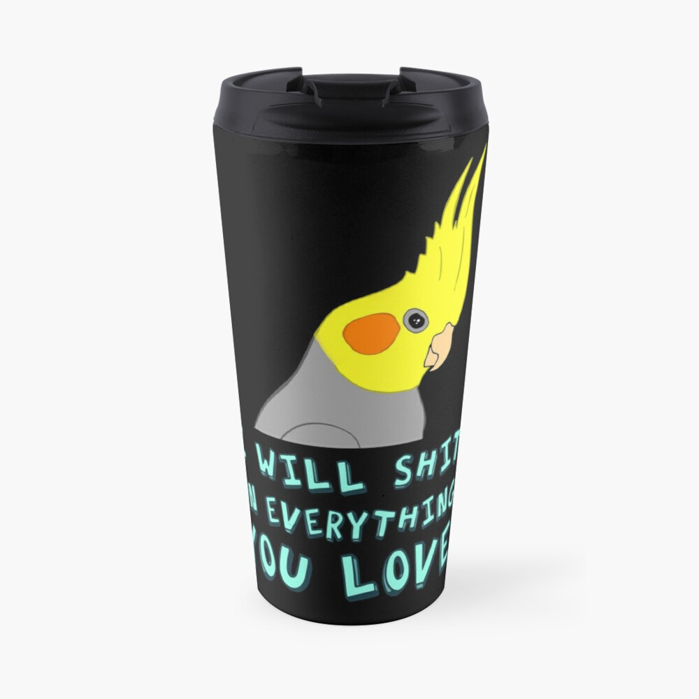 I will shit on everything you like Travel Mug