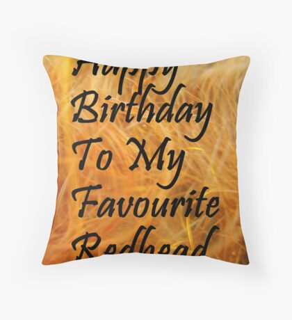 Happy Birthday to my Favourite redhead Throw Pillow