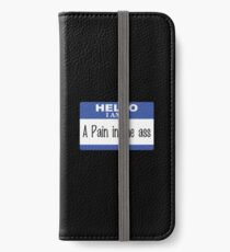 Hello I am a pain in the ass iPhone Wallet/Case/Skin