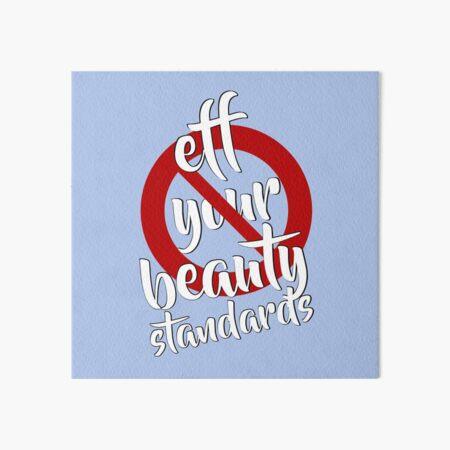 Eff Your Beauty Standards Art Board Print