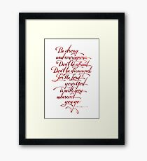 Be strong and Courageous Framed Art Print