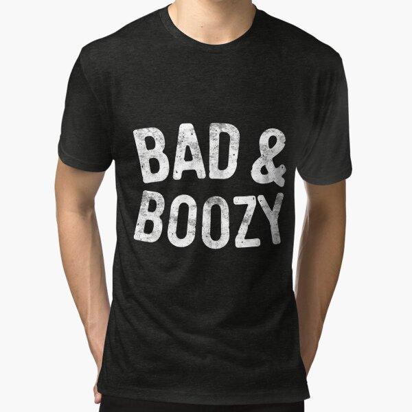 Bad & Boozy Tri-blend T-Shirt