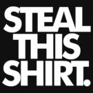 Steal This Shirt by Ben Vernel